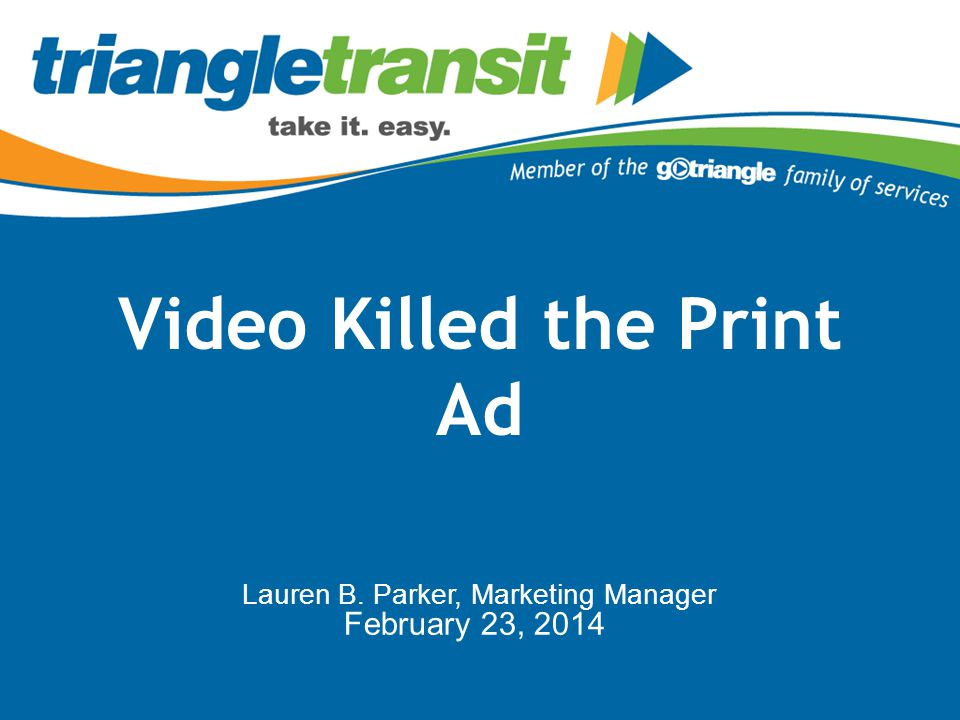 Video Killed the Print Ad Lauren B. Parker, Marketing Manager February 23, 2014
