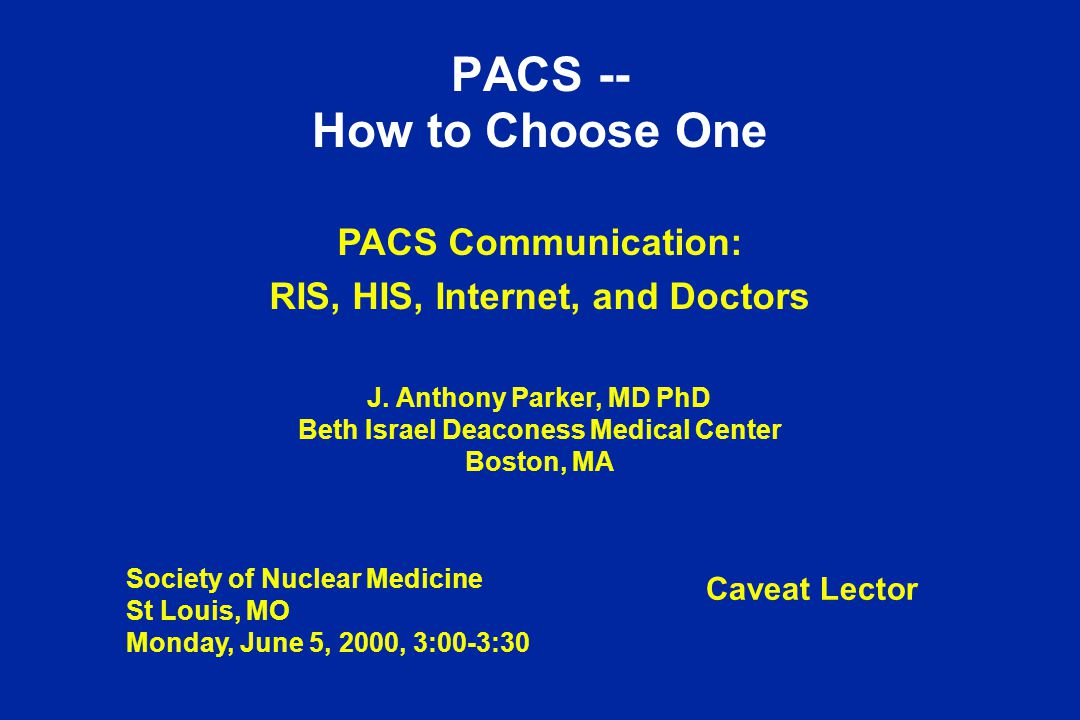 PACS -- How to Choose One PACS Communication: RIS, HIS, Internet, and Doctors J.