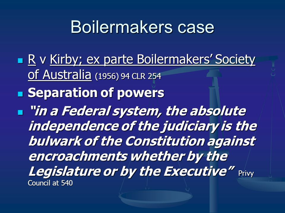 Boilermakers case R v Kirby; ex parte Boilermakers' Society of Australia (1956) 94 CLR 254 R v Kirby; ex parte Boilermakers' Society of Australia (195