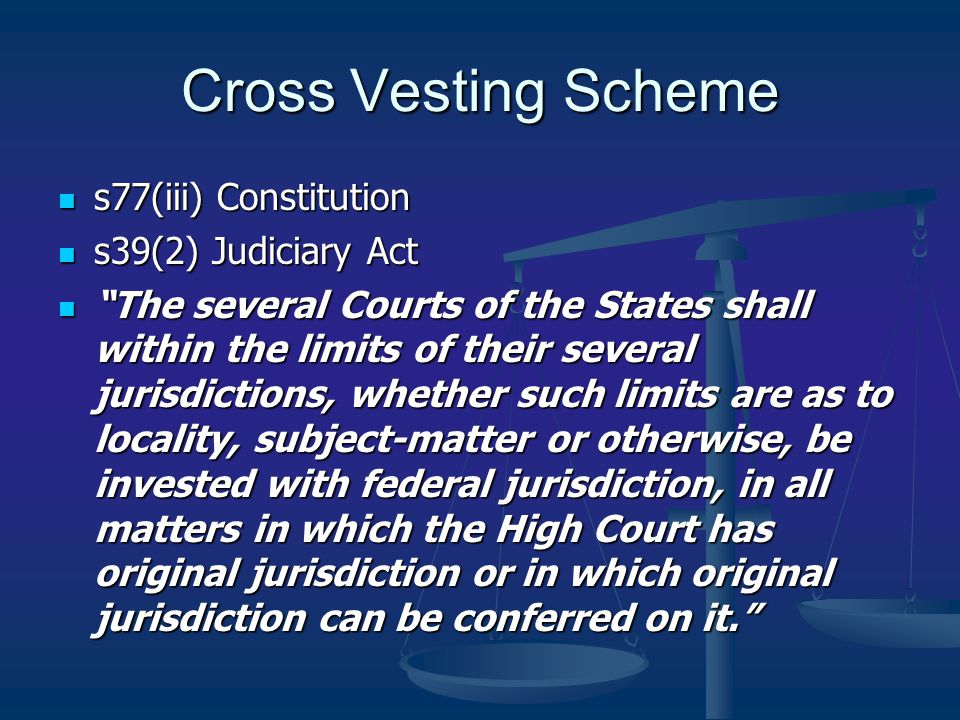 "Cross Vesting Scheme s77(iii) Constitution s77(iii) Constitution s39(2) Judiciary Act s39(2) Judiciary Act ""The several Courts of the States shall wit"