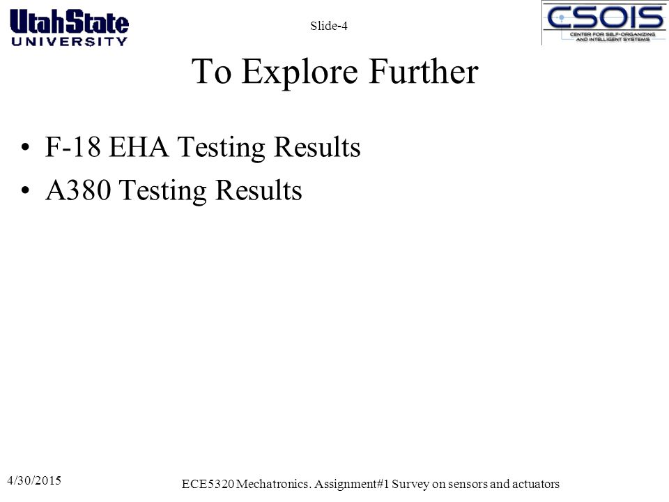 4/30/2015 ECE5320 Mechatronics. Assignment#1 Survey on sensors and actuators Slide-4 To Explore Further F-18 EHA Testing Results A380 Testing Results