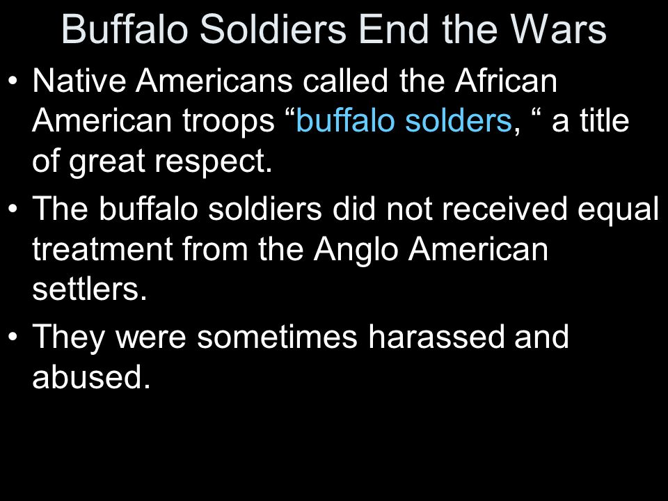 """Buffalo Soldiers End the Wars Native Americans called the African American troops """"buffalo solders, """" a title of great respect. The buffalo soldiers d"""