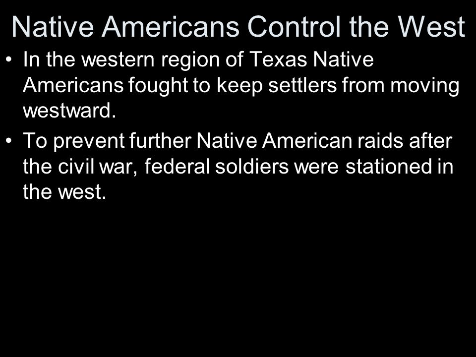 Native Americans Control the West In the western region of Texas Native Americans fought to keep settlers from moving westward. To prevent further Nat