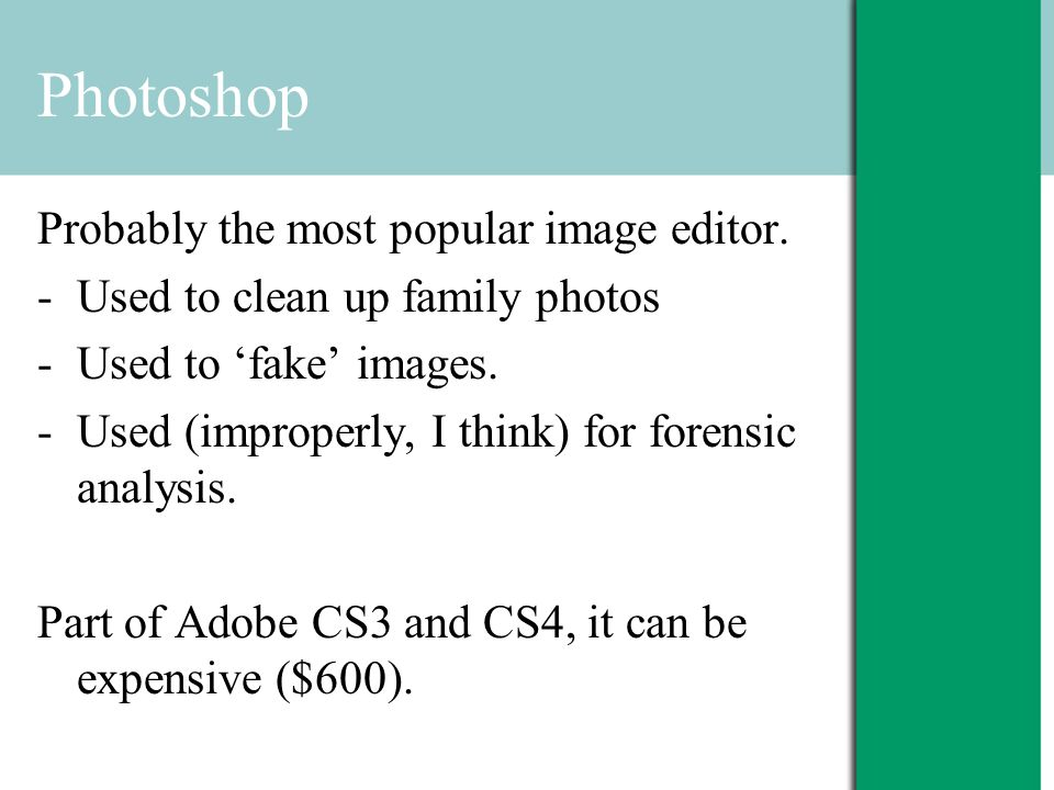 Photoshop Probably the most popular image editor.