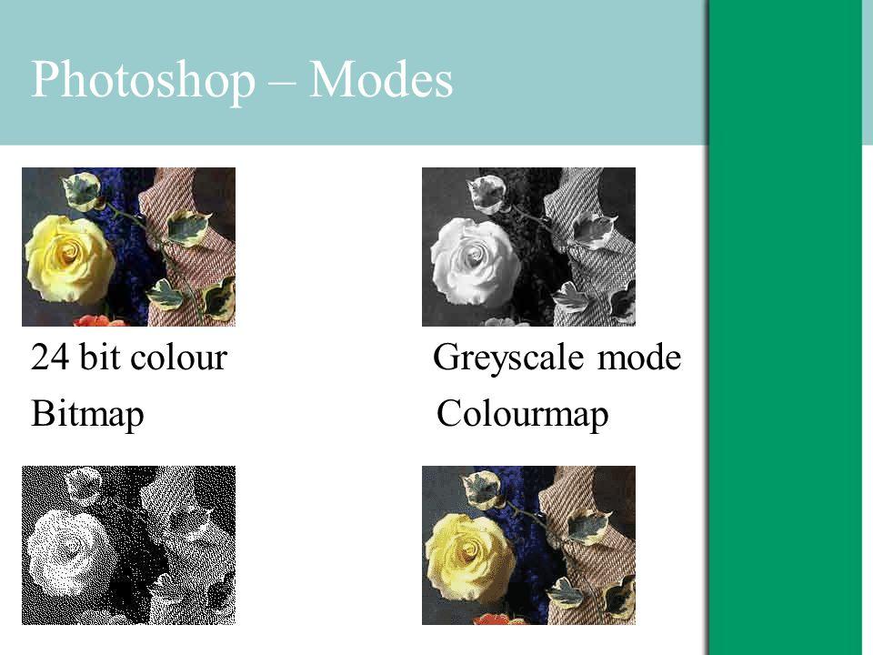 Photoshop – Modes 24 bit colour Greyscale mode Bitmap Colourmap