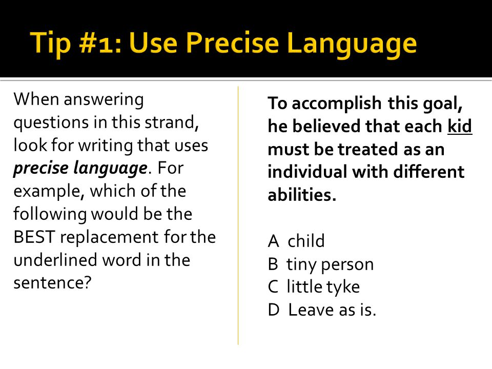 When answering questions in this strand, look for writing that uses precise language.