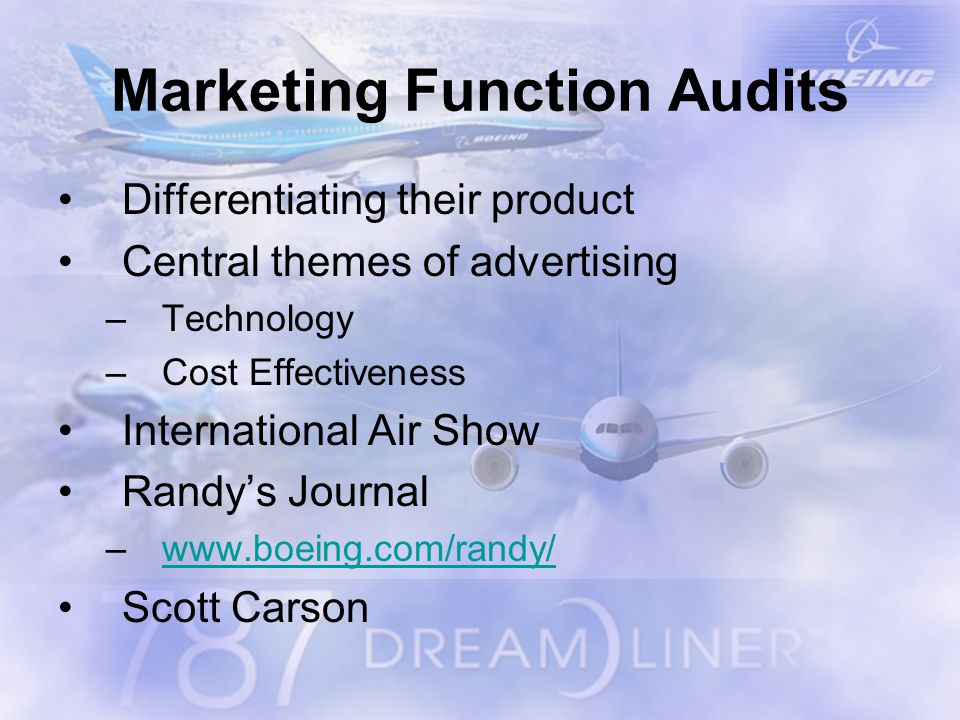 Differentiating their product Central themes of advertising –Technology –Cost Effectiveness International Air Show Randy's Journal –www.boeing.com/randy/www.boeing.com/randy/ Scott Carson Marketing Function Audits