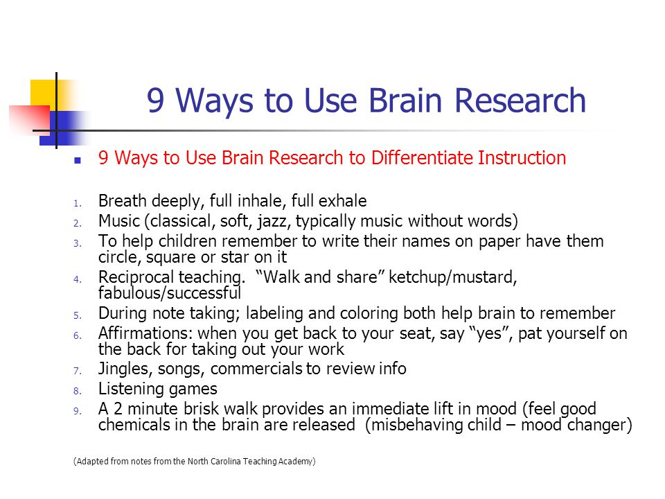 9 Ways to Use Brain Research 9 Ways to Use Brain Research to Differentiate Instruction 1. Breath deeply, full inhale, full exhale 2. Music (classical,