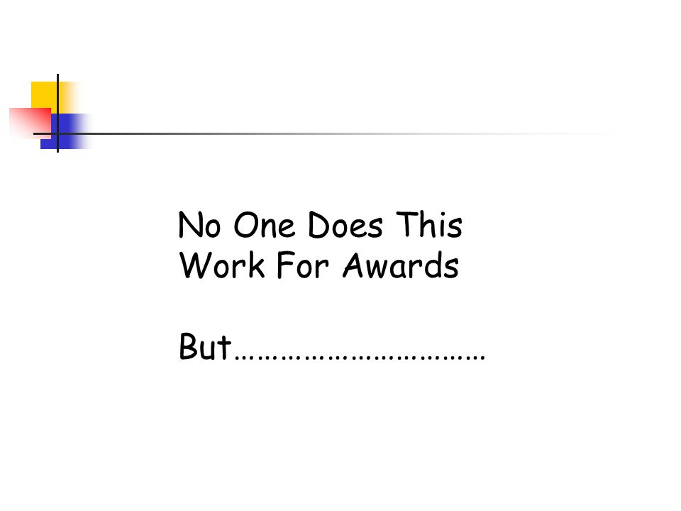 No One Does This Work For Awards But……………………………