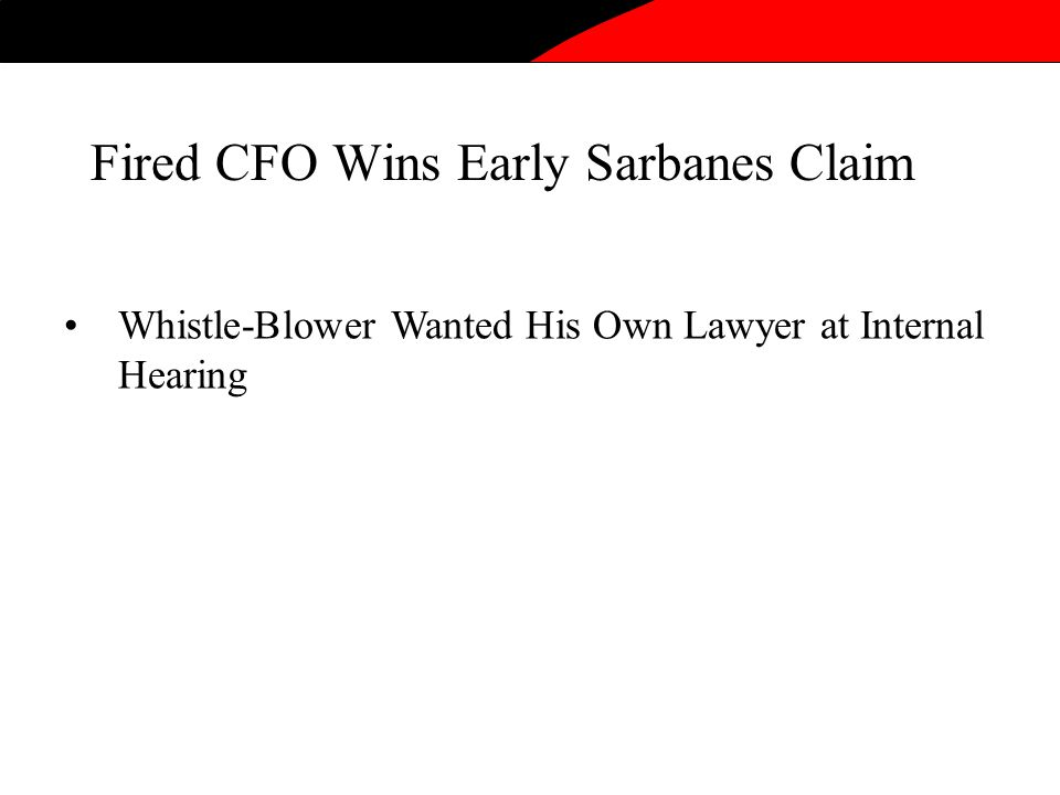 Fired CFO Wins Early Sarbanes Claim Whistle-Blower Wanted His Own Lawyer at Internal Hearing