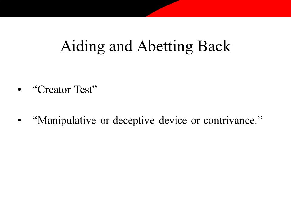 Aiding and Abetting Back Creator Test Manipulative or deceptive device or contrivance.