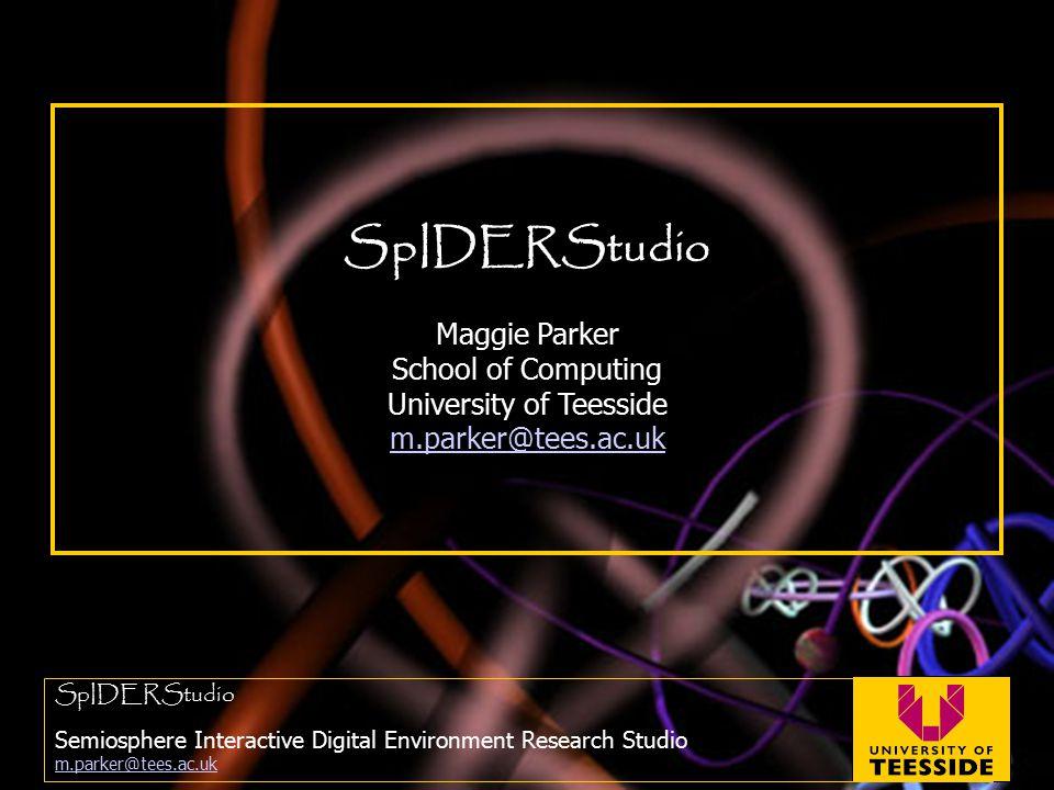 SpIDERStudio Semiosphere Interactive Digital Environment Research Studio m.parker@tees.ac.uk m.parker@tees.ac.uk SpIDERStudio Maggie Parker School of Computing University of Teesside m.parker@tees.ac.uk m.parker@tees.ac.uk