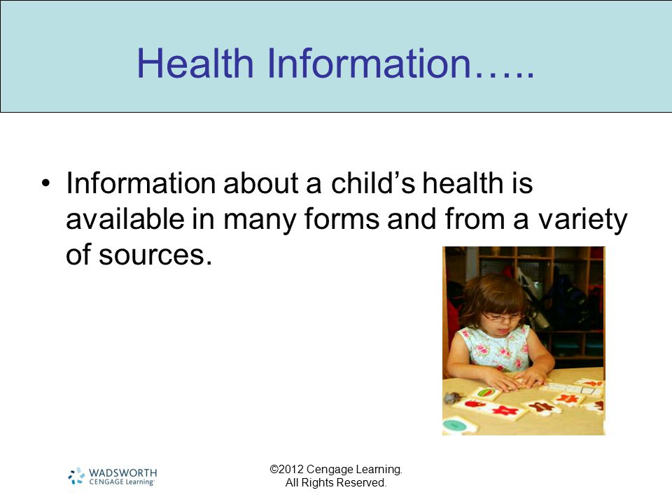 ©2012 Cengage Learning. All Rights Reserved. Health Information….. Information about a child's health is available in many forms and from a variety of