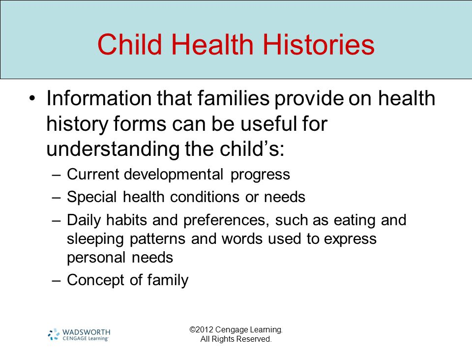 ©2012 Cengage Learning. All Rights Reserved. Child Health Histories Information that families provide on health history forms can be useful for unders