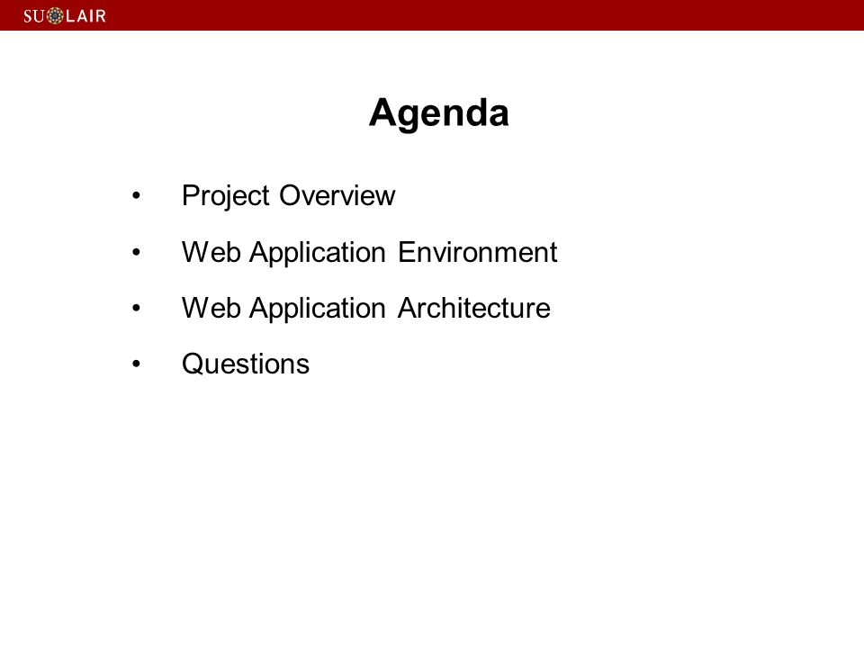 Agenda Project Overview Web Application Environment Web Application Architecture Questions