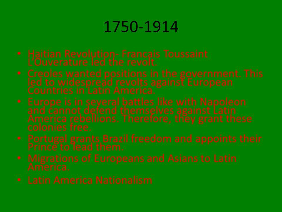 1750-1914 Haitian Revolution- Francais Toussaint L'Ouverature led the revolt.