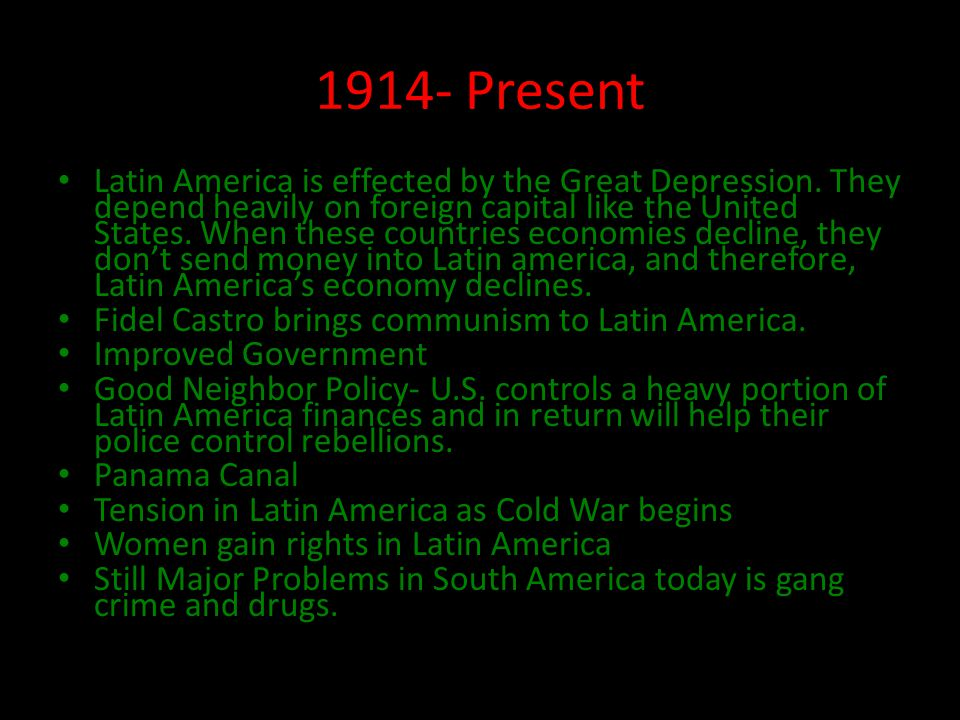 1914- Present Latin America is effected by the Great Depression.
