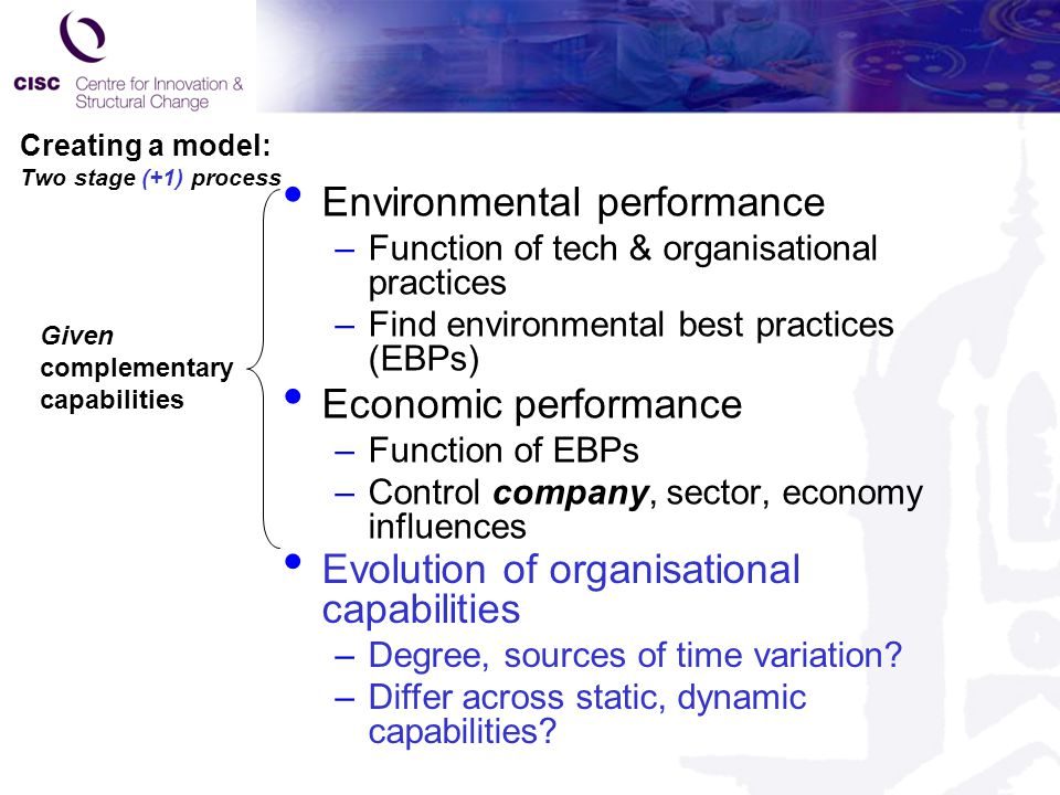 Creating a model: Two stage (+1) process Environmental performance –Function of tech & organisational practices –Find environmental best practices (EB