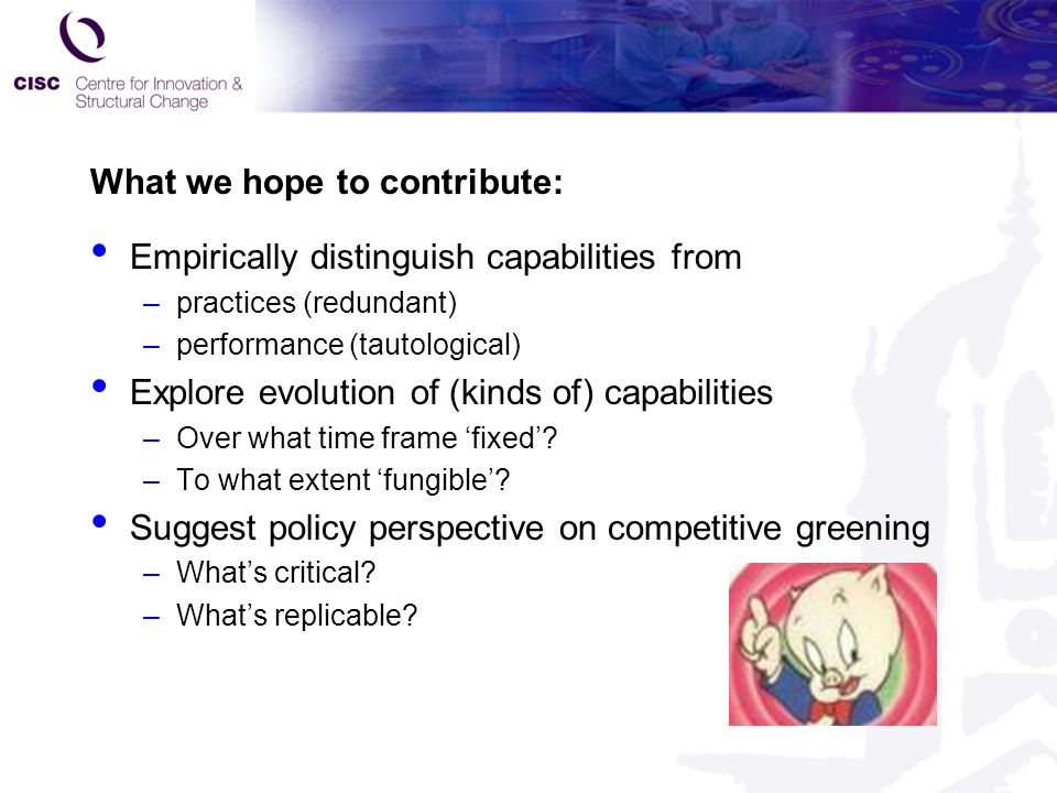 What we hope to contribute: Empirically distinguish capabilities from –practices (redundant) –performance (tautological) Explore evolution of (kinds o
