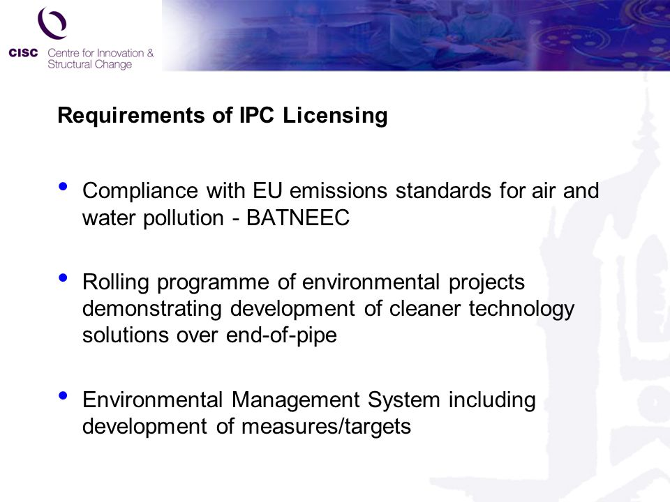 Requirements of IPC Licensing Compliance with EU emissions standards for air and water pollution - BATNEEC Rolling programme of environmental projects