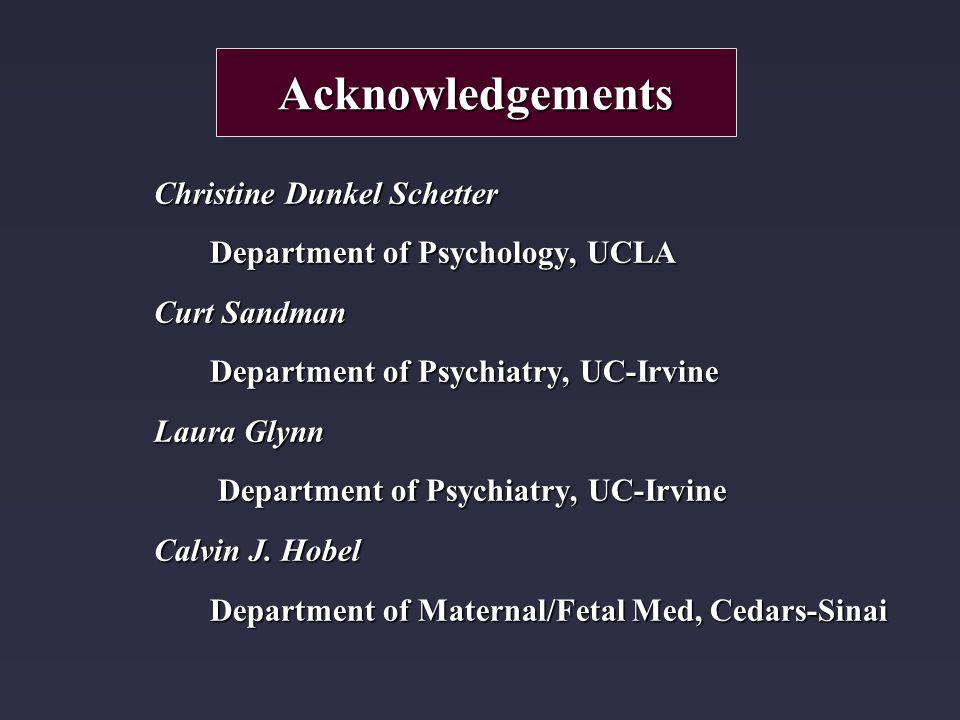 Christine Dunkel Schetter Department of Psychology, UCLA Curt Sandman Department of Psychiatry, UC-Irvine Laura Glynn Department of Psychiatry, UC-Irvine Department of Psychiatry, UC-Irvine Calvin J.