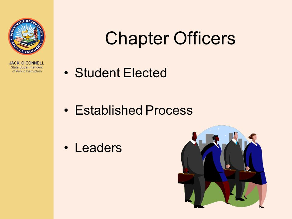 JACK O'CONNELL State Superintendent of Public Instruction Chapter Officers Student Elected Established Process Leaders