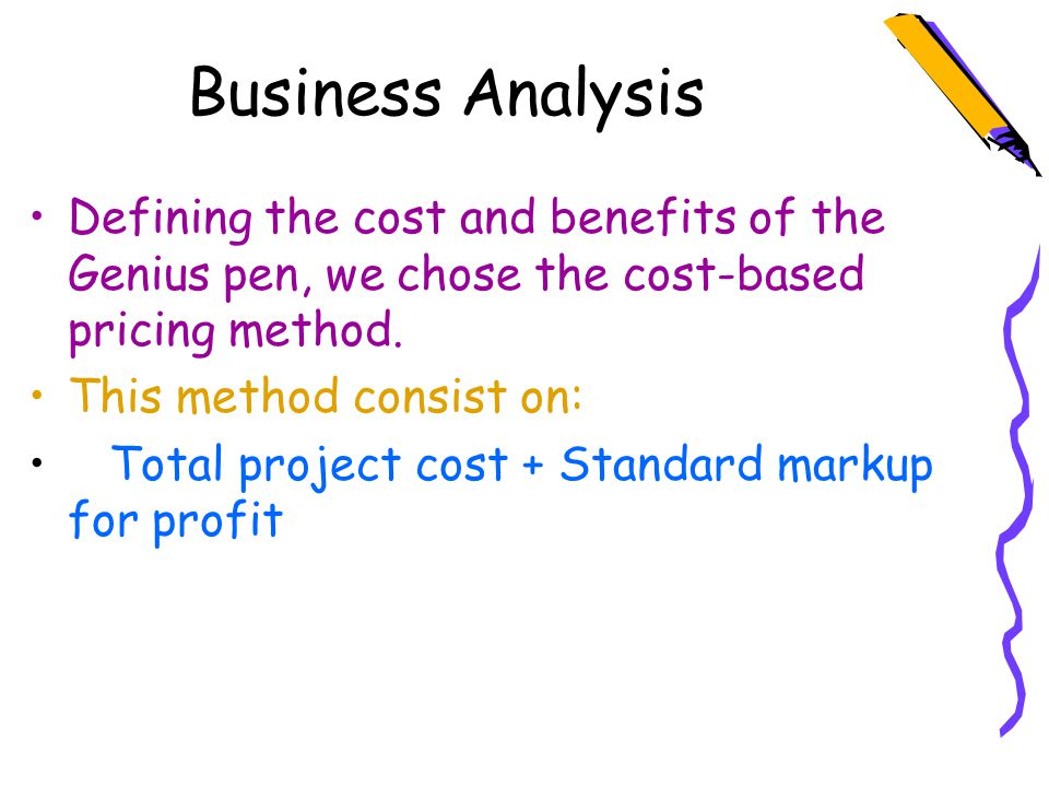 Business Analysis Defining the cost and benefits of the Genius pen, we chose the cost-based pricing method.