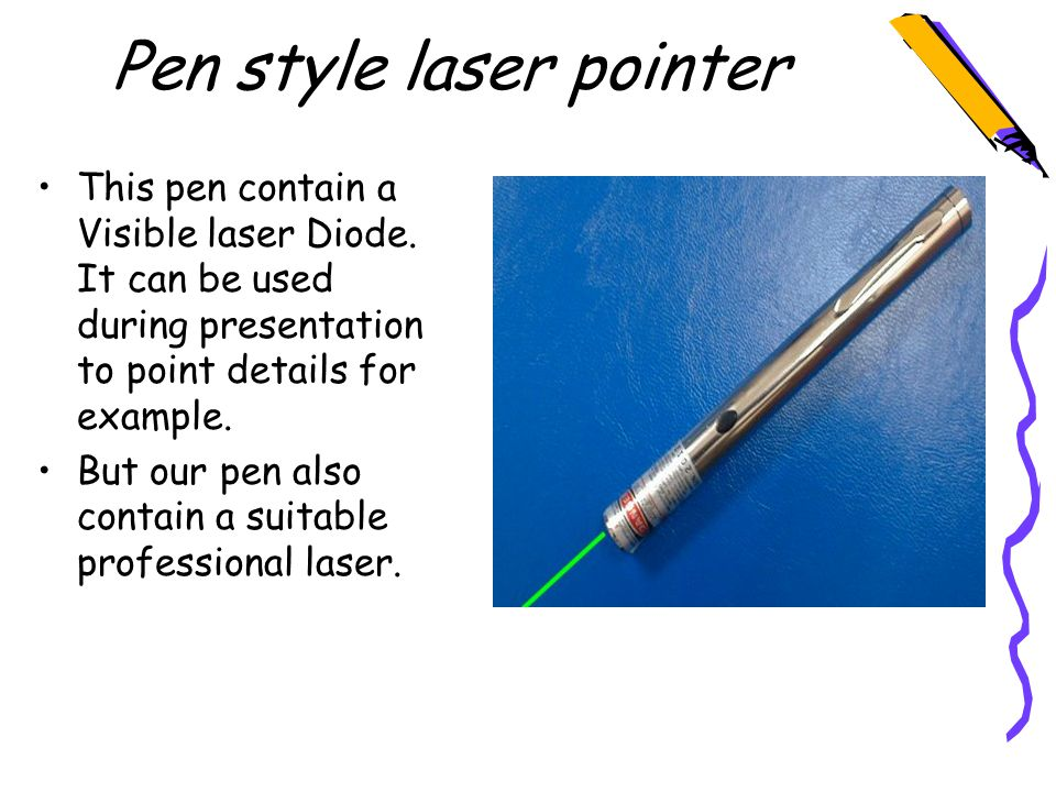 Pen style laser pointer This pen contain a Visible laser Diode.