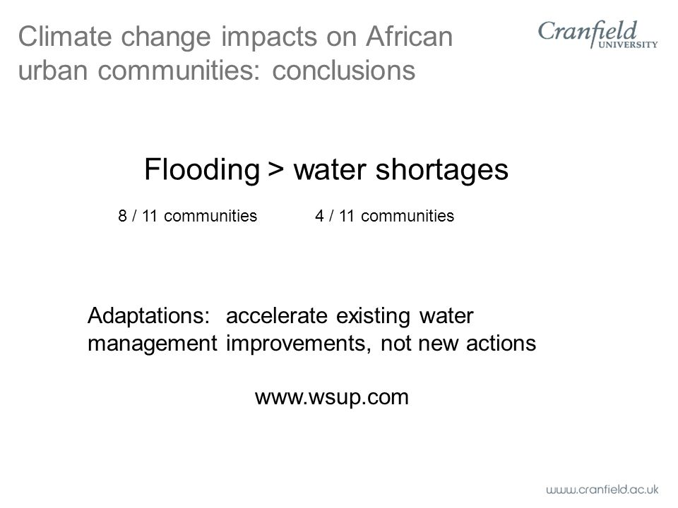 Climate change impacts on African urban communities: conclusions Flooding > water shortages 8 / 11 communities4 / 11 communities Adaptations: accelerate existing water management improvements, not new actions www.wsup.com