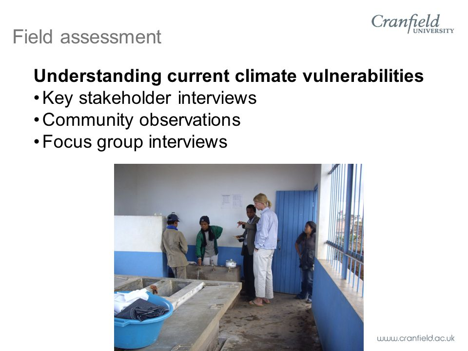 Field assessment Understanding current climate vulnerabilities Key stakeholder interviews Community observations Focus group interviews