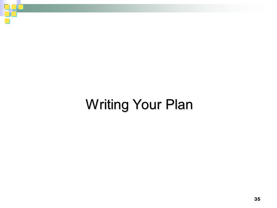 Writing Your Plan 35