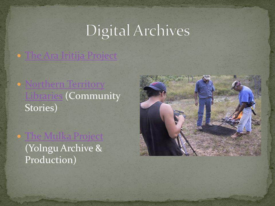 The Ara Iritija Project Northern Territory Libraries (Community Stories) Northern Territory Libraries The Mulka Project (Yolngu Archive & Production) The Mulka Project