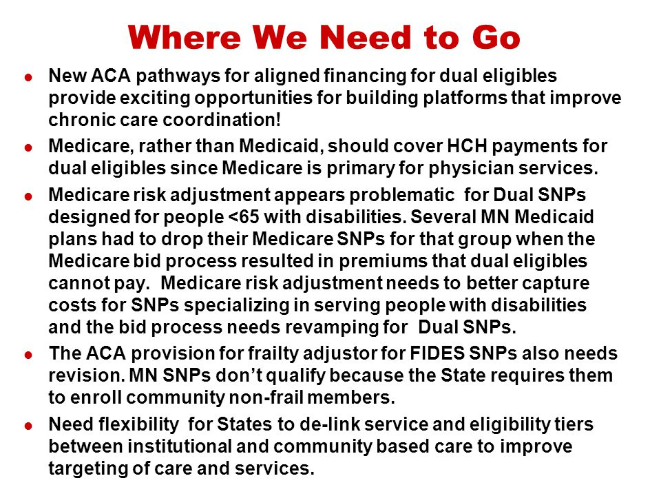Where We Need to Go New ACA pathways for aligned financing for dual eligibles provide exciting opportunities for building platforms that improve chron