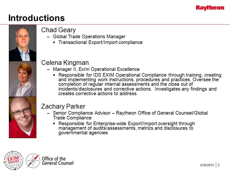 Introductions Chad Geary –Global Trade Operations Manager  Transactional Export/Import compliance Celena Kingman –Manager II, ExIm Operational Excell