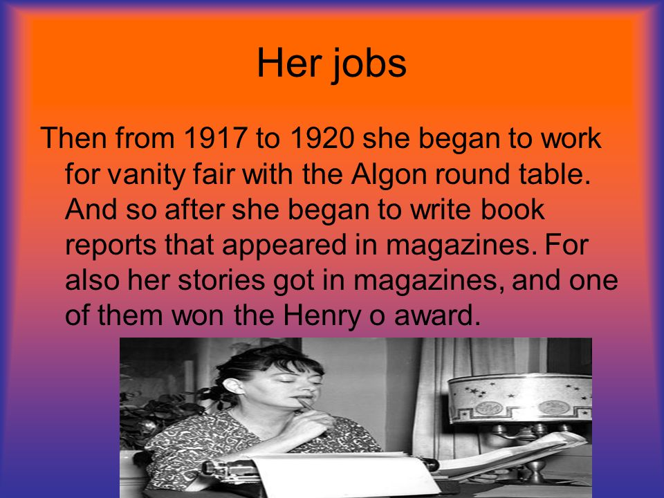Her jobs Then from 1917 to 1920 she began to work for vanity fair with the Algon round table.