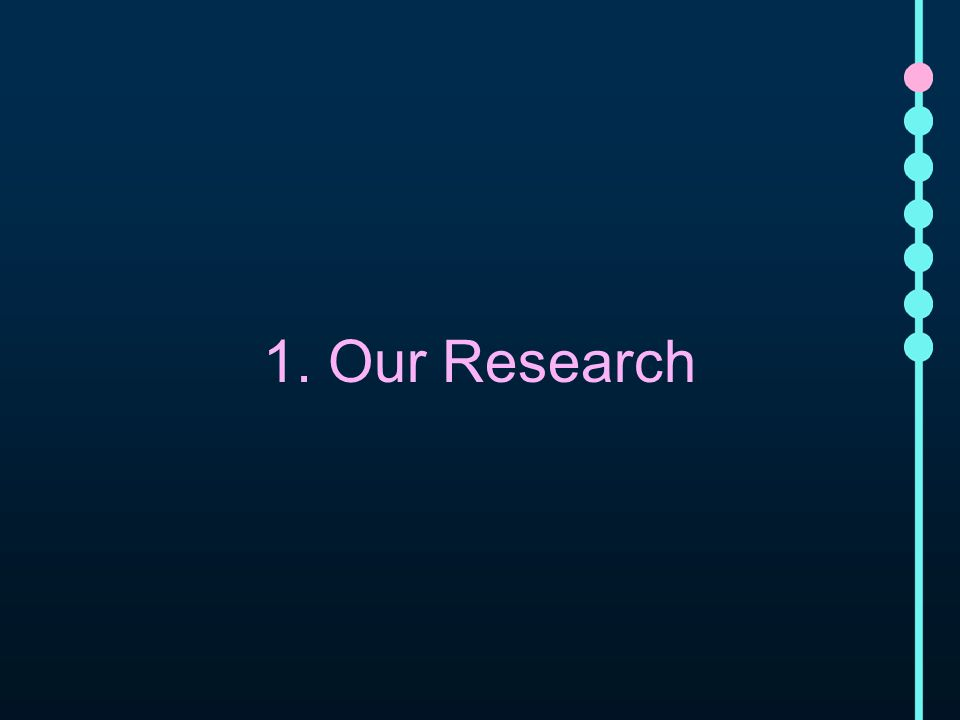 1. Our Research