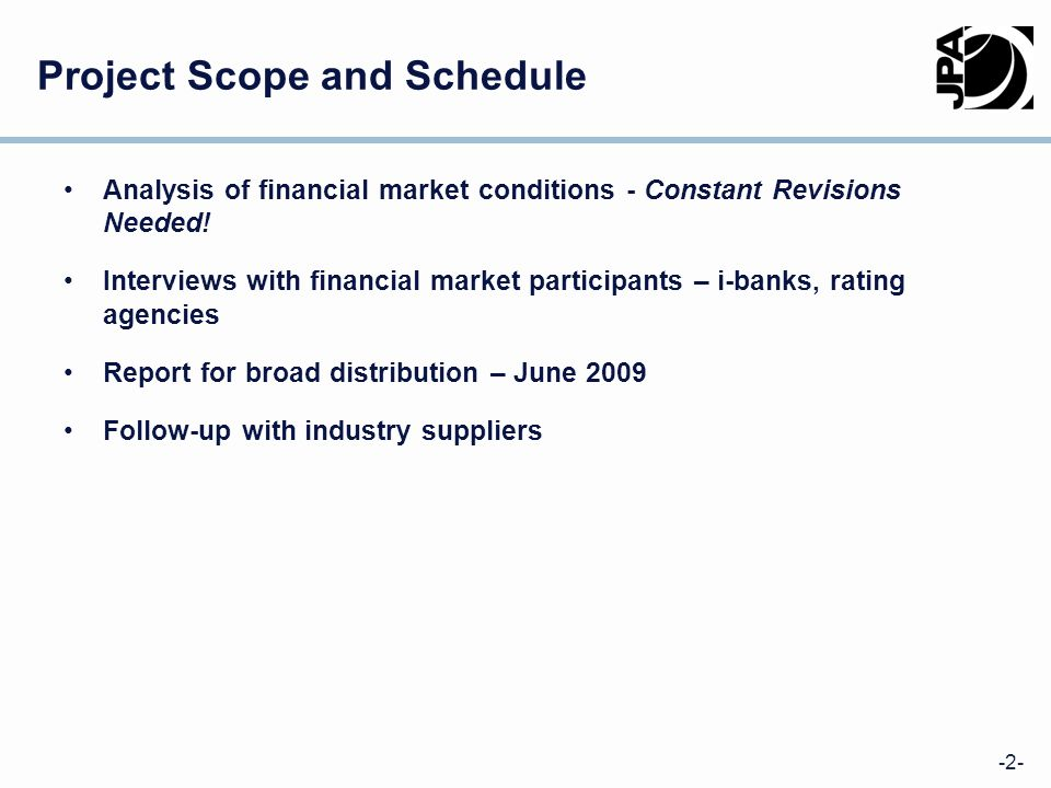 -2- Project Scope and Schedule Analysis of financial market conditions - Constant Revisions Needed.