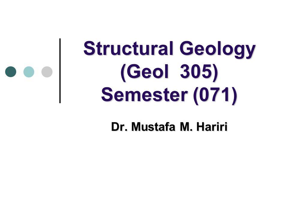 Structural Geology (Geol 305) Semester (071) Dr. Mustafa M. Hariri