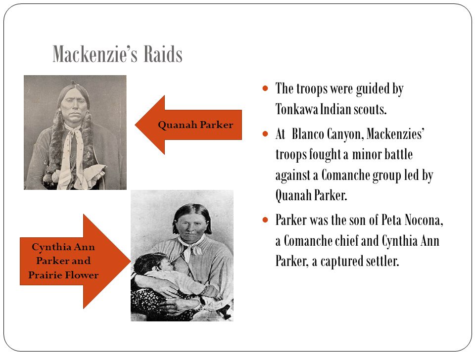 Mackenzie's Raids The troops were guided by Tonkawa Indian scouts.