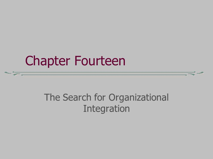 Chapter Fourteen The Search for Organizational Integration