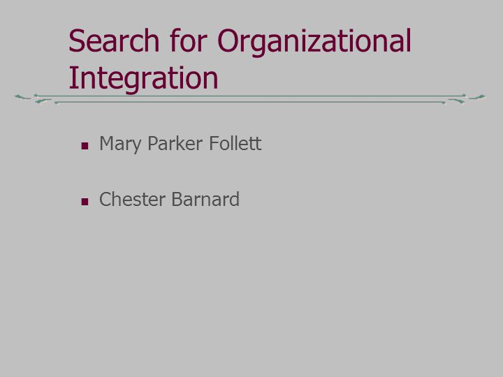 Search for Organizational Integration Mary Parker Follett Chester Barnard