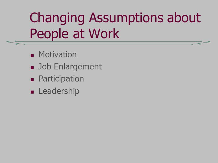 Changing Assumptions about People at Work Motivation Job Enlargement Participation Leadership