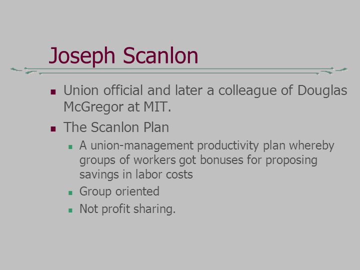 Joseph Scanlon Union official and later a colleague of Douglas McGregor at MIT.