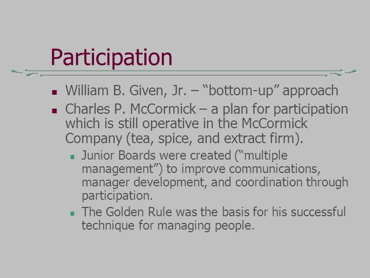 Participation William B. Given, Jr. – bottom-up approach Charles P.