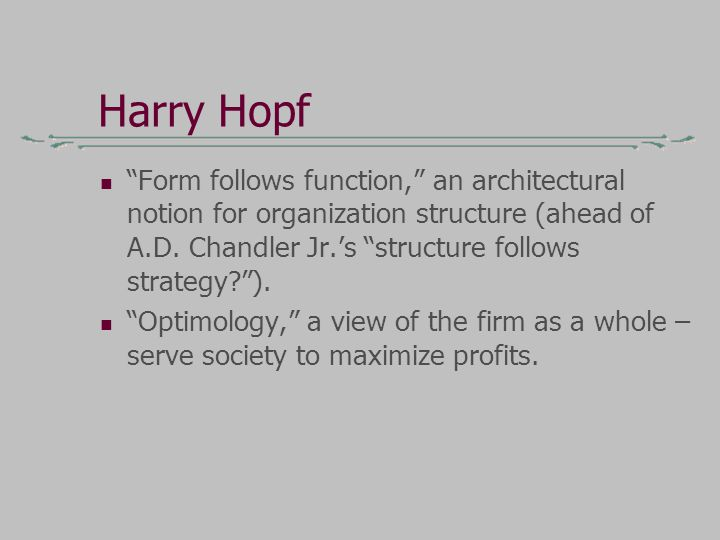 Harry Hopf Form follows function, an architectural notion for organization structure (ahead of A.D.