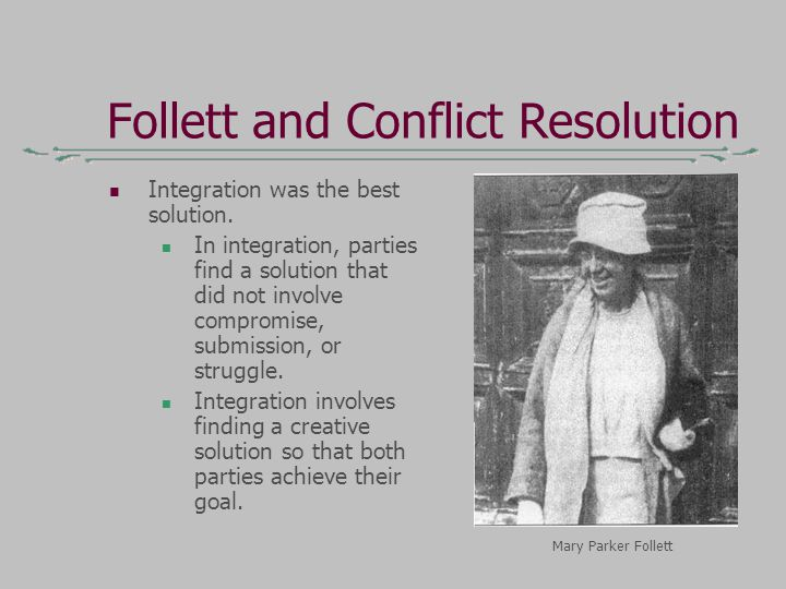 Follett and Conflict Resolution Integration was the best solution.