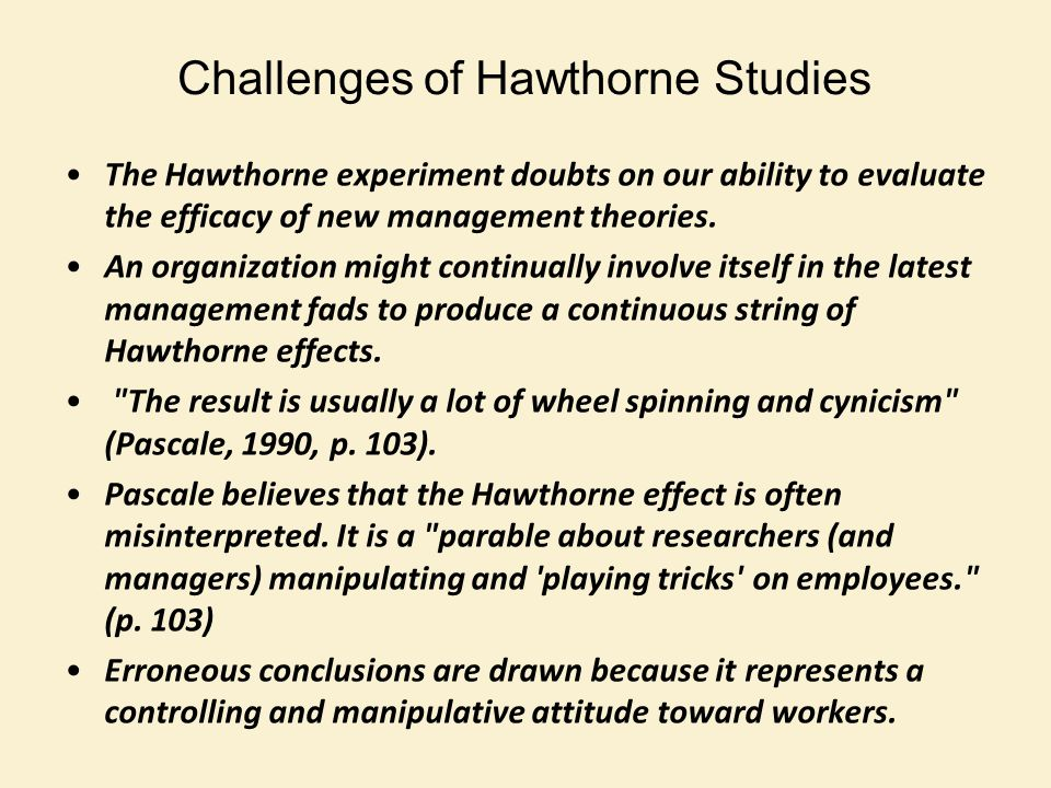 The Hawthorne experiment doubts on our ability to evaluate the efficacy of new management theories.