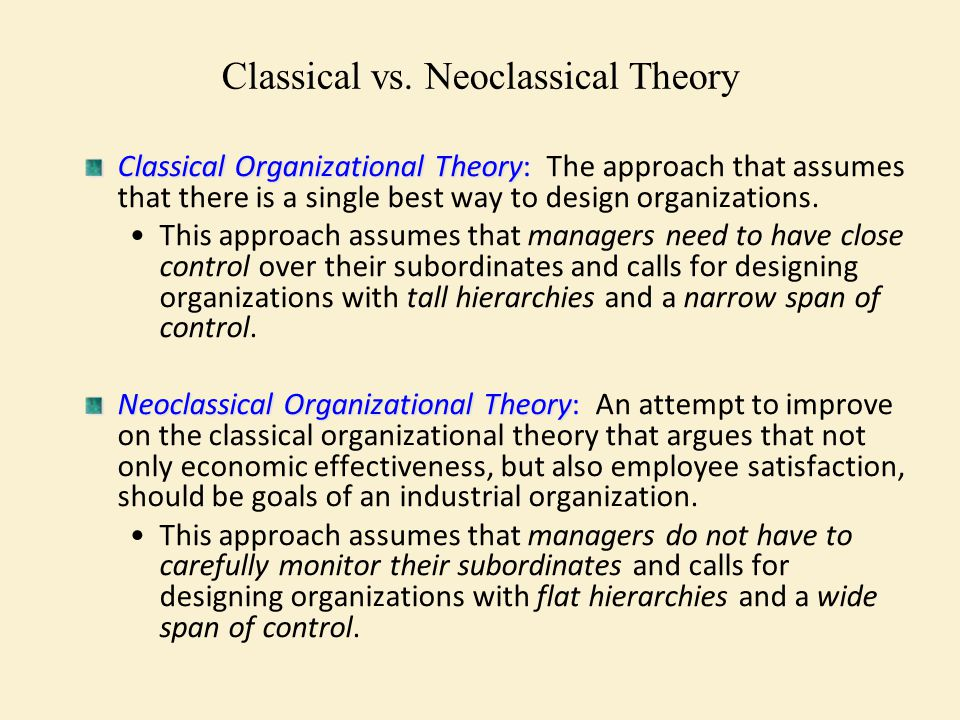Classical vs. Neoclassical Theory Classical Organizational Theory Classical Organizational Theory: The approach that assumes that there is a single be