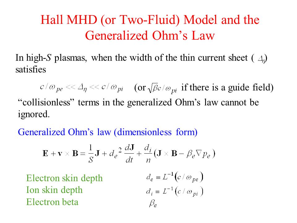 Hall MHD (or Two-Fluid) Model and the Generalized Ohm's Law In high-S plasmas, when the width of the thin current sheet ( ) satisfies collisionless terms in the generalized Ohm's law cannot be ignored.