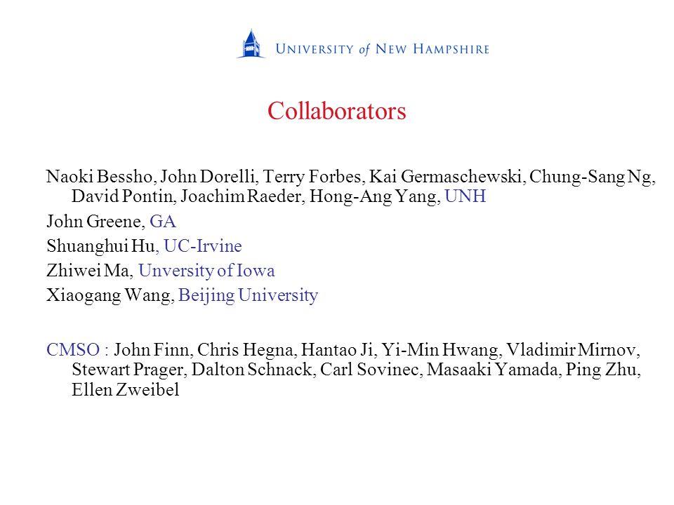 Collaborators Naoki Bessho, John Dorelli, Terry Forbes, Kai Germaschewski, Chung-Sang Ng, David Pontin, Joachim Raeder, Hong-Ang Yang, UNH John Greene